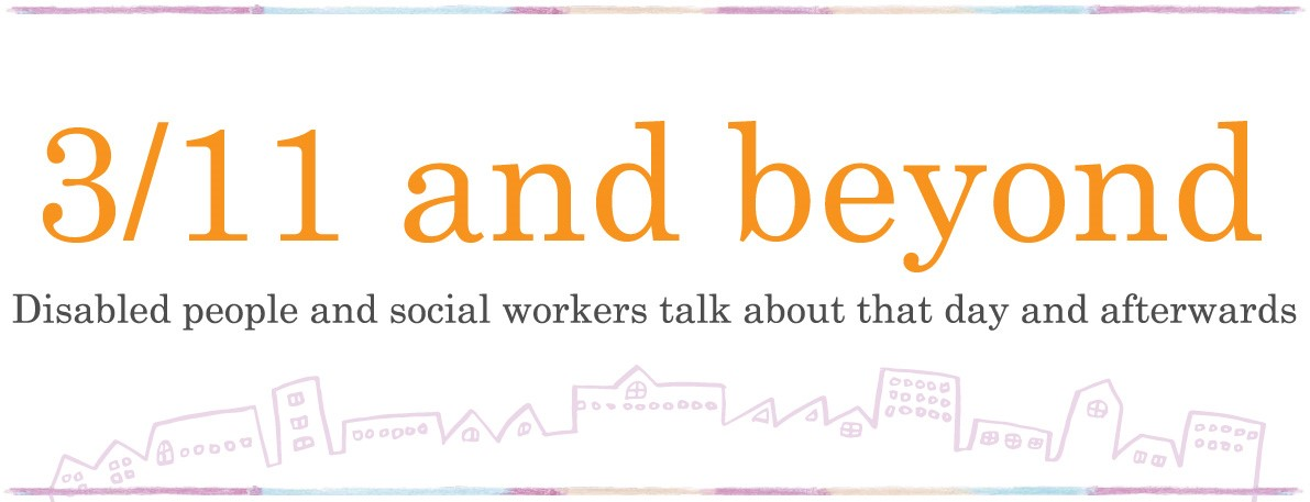 3/11 and beyond - Disabled people and social workers talk about that day and afterwards -